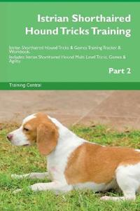 Istrian Shorthaired Hound Tricks Training Istrian Shorthaired Hound Tricks & Games Training Tracker & Workbook. Includes: Istrian Shorthaired Hound Mu