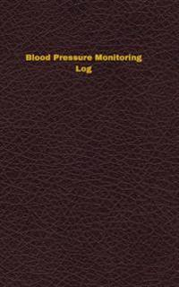 Blood Pressure Monitoring Log: Logbook, Journal - 102 Pages, 5 X 8 Inches