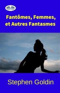 Fantomes, Femmes, Et Autres Fantasmes