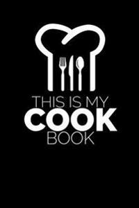 This Is My Cook Book: Chef Hat Writing Journal Lined, Diary, Notebook for Men & Women