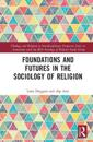 Foundations and Futures in the Sociology of Religion