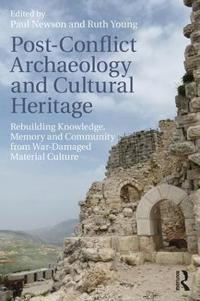 Post-Conflict Archaeology and Cultural Heritage: Rebuilding Knowledge, Memory and Community from War-Damaged Material Culture