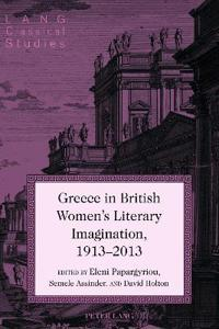 Greece in British Women's Literary Imagination, 1913-2013