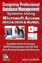 Designing Professional Database Management Systems Using MS Access 2016 & MySQL: Simplified Guides to Learning RDBMS Administration and SQL with Some