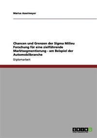 Chancen Und Grenzen Der SIGMA Milieu Forschung Fur Eine Zielfuhrende Marktsegmentierung - Am Beispiel Der Automobilbranche