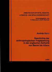Geschichte Der Anthropologischen Fragestellung in Der Englischen Aesthetik Von Bacon Bis Alison