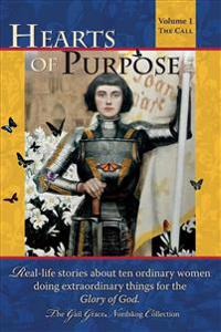 Hearts of Purpose: Real Life Stories from Ordinary Women Doing Extraordinary Things for the Glory of God.
