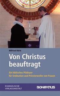 Von Christus Beauftragt: Ein Biblisches Pladoyer Fur Ordination Und Priesterweihe Von Frauen