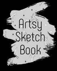"Artsy Sketch Book: Blank Journals to Write In, Doodle In, Draw in or Sketch In, 8"" X 10,"" 150 Unlined Blank Pages (Blank Notebook & Diary"