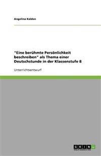 """""""Eine Beruhmte Persoenlichkeit Beschreiben"""" ALS Thema Einer Deutschstunde in Der Klassenstufe 8"""