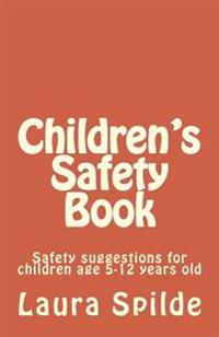 Children's Safety Book: A Book for Children Age 5-12 Years Old
