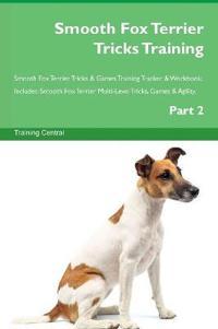 Smooth Fox Terrier Tricks Training Smooth Fox Terrier Tricks & Games Training Tracker & Workbook. Includes: Smooth Fox Terrier Multi-Level Tricks, Gam