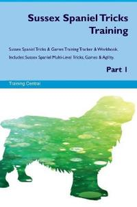 Sussex Spaniel Tricks Training Sussex Spaniel Tricks & Games Training Tracker & Workbook. Includes