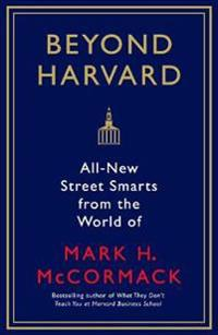 Beyond harvard - all-new street smarts from the world of mark h. mccormack