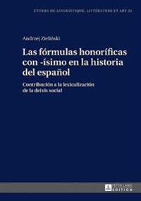 Las Fórmulas Honoríficas Con -íSimo En La Historia del Español: Contribución a la Lexicalización de la Deixis Social