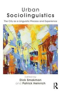 Urban Sociolinguistics: The City as a Linguistic Process and Experience