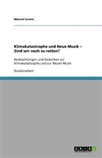 Klimakatastrophe und Neue Musik - Sind wir noch zu retten?