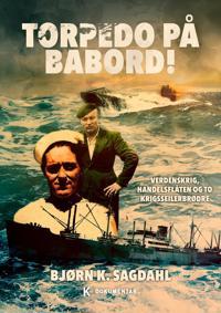 Torpedo på babord!; verdenskrig, handelsflåten og to krigsseilerbrødre