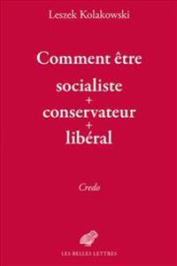 Comment Etre Socialiste + Conservateur + Liberal: Credo