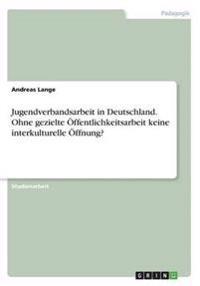 Jugendverbandsarbeit in Deutschland. Ohne Gezielte Offentlichkeitsarbeit Keine Interkulturelle Offnung?