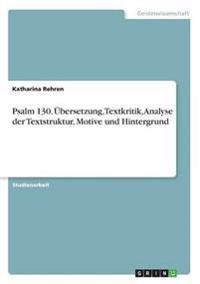 Psalm 130. Ubersetzung, Textkritik, Analyse Der Textstruktur, Motive Und Hintergrund
