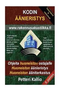 Kodin Aanieristys: Nuku Hairioitta, Valta Huonot Huoneistot, Vieta Stressitonta Elamaa, Asunnon Aanista Ja Melusta