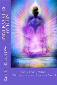 Inner Voices Within: Messages from My Guardian Angel
