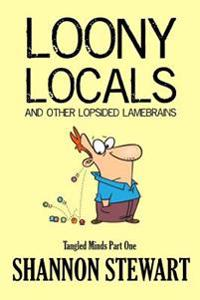 Loony Locals and Other Lopsided Lamebrains