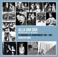 Alla var där - från Nisse Ahlrot till Judy Garland : stjärnorna på Kronprinsen 1961-1991