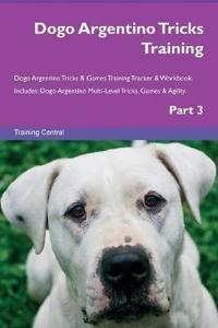 Dogo Argentino Tricks Training Dogo Argentino Tricks & Games Training Tracker & Workbook. Includes