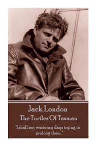 Jack London - The Turtles of Tasman: I Shall Not Waste My Days Trying to Prolong Them.