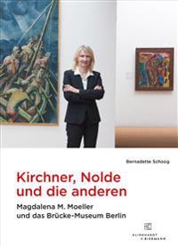 Kirchner, Nolde Und Die Anderen: Magdalena M. Moeller Und Das Brucke-Museum