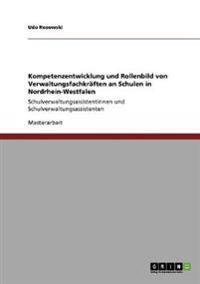 Kompetenzentwicklung Und Rollenbild Von Verwaltungsfachkraften an Schulen in Nordrhein-Westfalen