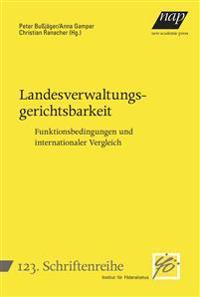 Landesverwaltungsgerichtsbarkeit:  Funktionsbedingungen und internationaler Vergleich