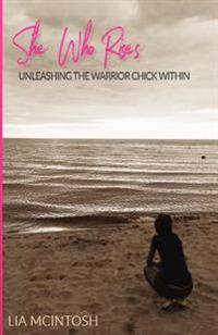 She Who Rises: Unleashing the Warrior Chick Within