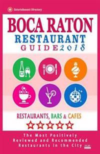 Boca Raton Restaurant Guide 2018: Best Rated Restaurants in Boca Raton, Florida - 400 Restaurants, Bars and Cafes Recommended for Visitors, 2018