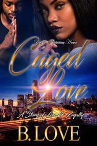 Caged Love: A Story of Love and Loyalty