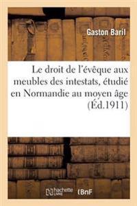 Le Droit de L'Eveque Aux Meubles Des Intestats, Etudie En Normandie Au Moyen Age