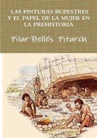 Las Pinturas Rupestres y El Papel de la Mujer En La Prehistoria