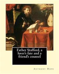 Father Stafford, a Lover's Fate and a Friend's Counsel. by: Anthony Hope: (World's Classic's)