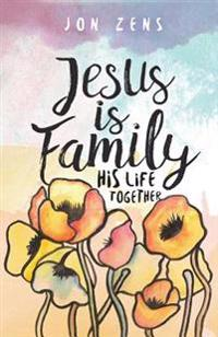 Jesus Is Family: His Life Together