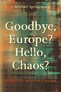 Goodbye, Europe? Hello, Chaos?: Merkel's Migrant Bomb