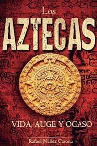 Los Aztecas: Vida, Auge y Ocaso