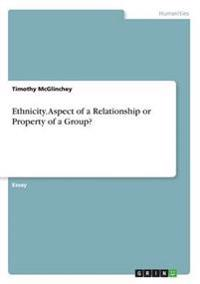Ethnicity. Aspect of a Relationship or Property of a Group?
