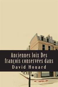 Anciennes Loix Des Francois Conservees Dans