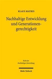 Nachhaltige Entwicklung Und Generationengerechtigkeit: Eine Interdisziplinare Studie Aus Rechtlicher, Okonomischer Und Philosophischer Sicht