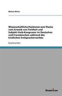 Wissenschaftliche Positionen Zum Thema Vom Erwerb Von Finitheit Und Subjekt-Verb-Kongruenz Im Deutschen Und Franzosischen Wahrend Des Kindlichen Erstspracherwerbes