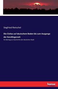 Die Civitas Auf Deutschem Boden Bis Zum Ausgange Der Karollingerzeit