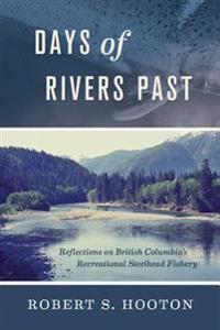 Days of Rivers Past: Reflections on British Columbia's Recreational Steelhead Fishery