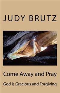 Come Away and Pray: God Is Gracious and Forgiving